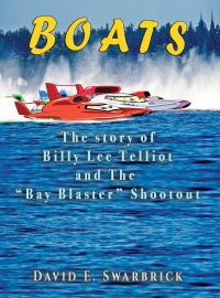 "Boats: The story of Billy Lee Telliot and the ""Bay Blaster"" Shootout"